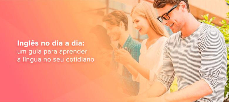 E-book - Inglês no dia a dia: um guia para aprender a língua no seu cotidiano!
